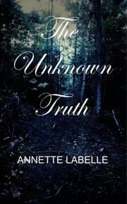 The Unknown Truth ebook by Annette Labelle