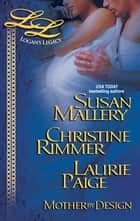 Mother by Design - Lily's Expecting\Rachel's Bundle of Joy\Jenna's Having a Baby ebook by Susan Mallery, Christine Rimmer, Laurie Paige