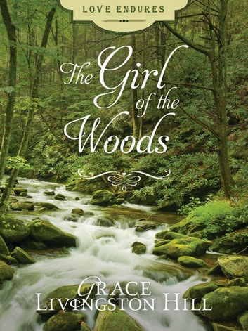 The Girl of the Woods ebook by Grace Livingston Hill