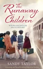 The Runaway Children - Gripping and heartbreaking historical fiction ebook by Sandy Taylor