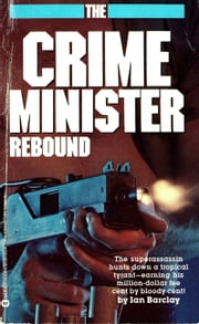 Crime Minister: Rebound - Book #3 ebook by Ian Barclay