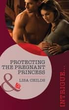 Protecting the Pregnant Princess (Mills & Boon Intrigue) (Royal Bodyguards, Book 1) ebook by Lisa Childs