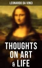 Leonardo da Vinci: Thoughts on Art & Life ebook by Leonardo da Vinci