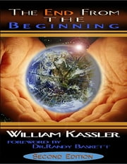 The End from the Beginning By William Kassler: Foreword By Dr. Randy Baskett Second Edition ebook by William Kassler