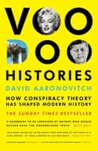 Voodoo Histories - How Conspiracy Theory Has Shaped Modern History ebook by David Aaronovitch