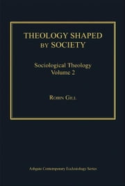 Theology Shaped by Society - Sociological Theology Volume 2 ebook by Professor Robin Gill,Revd Thomas Hughson,Professor Bruce Kaye,Very Revd Prof Martyn Percy