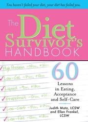 The Diet Survivor's Handbook - 60 Lessons in Eating, Acceptance and Self-Care ebook by Ellen Frankel,Judith Matz