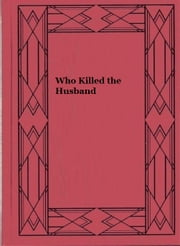 Who Killed the Husband ebook by Hulbert Footner