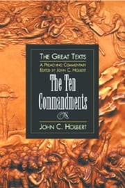 The Ten Commandments - A Preaching Commentary ebook by John C. Holbert