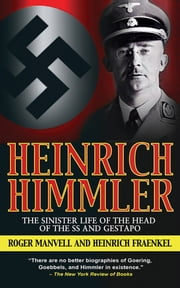 Heinrich Himmler - The Sinister Life of the Head of the SS and Gestapo ebook by Roger Manvell,Heinrich Fraenkel
