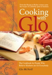 Cooking with Glo: The Cookbook for People Who Believe Kitchens are for Everybody - The Cookbook for People Who Believe Kitchens are for Everybody ebook by Glo McNeill