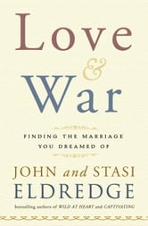 Love and War - Finding the Marriage You've Dreamed Of ebook by John Eldredge,Stasi Eldredge