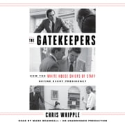The Gatekeepers - How the White House Chiefs of Staff Define Every Presidency audiobook by Chris Whipple