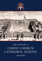 The History of Christ Church Cathedral School, Oxford ebook by Richard Lane, Michael Lee