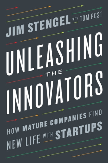 Unleashing the innovators ebook by jim stengel 9780451497246 unleashing the innovators how mature companies find new life with startups ebook by jim stengel fandeluxe Image collections