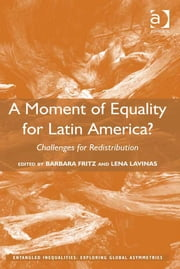 A Moment of Equality for Latin America? - Challenges for Redistribution ebook by Prof Dr Barbara Fritz,Professor Lena Lavinas,Prof Dr Sérgio Costa