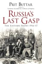 Russia's Last Gasp - The Eastern Front 1916–17 ebook by Prit Buttar