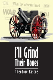 I'll Grind Their Bones ebook by Theodore Roscoe