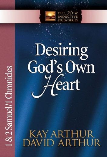 Desiring God's Own Heart ebook by Kay Arthur, David Arthur