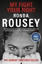 My Fight Your Fight - The Official Ronda Rousey autobiography eBook by Ronda Rousey