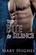 The Bite of Silence ebook by Mary Hughes