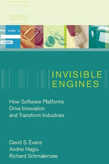 Invisible Engines - How Software Platforms Drive Innovation and Transform Industries ebook by David S. Evans,Andrei Hagiu,Richard Schmalensee