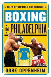 Boxing in Philadelphia - Tales of Struggle and Survival ebook by Gabe Oppenheim