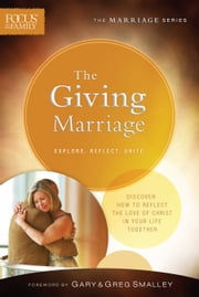 The Giving Marriage (Focus on the Family Marriage Series) ebook by Focus on the Family,Gary Smalley,Greg Smalley