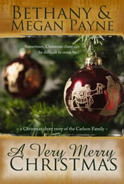 A Very Merry Christmas: a Christmas short story of the Carlson family ebook by Bethany & Megan Payne