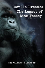 GORILLA DREAMS: The Legacy of Dian Fossey - The Legacy of Dian Fossey ebook by Georgianne Nienaber