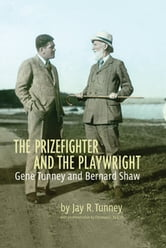 The Prizefighter and the Playwright - Gene Tunney and George Bernard Shaw ebook by Jay Tunney