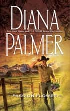 Passion Flower ebook by Diana Palmer