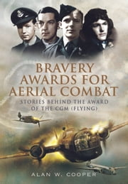 Bravery Awards for Aerial Combat - Stories behind the award of the CGM (Flying) ebook by Alan Cooper