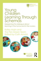 Young Children Learning Through Schemas - Deepening the dialogue about learning in the home and in the nursery ebook by Katey Mairs,The Pen Green Team