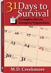 31 Days to Survival - A Complete Plan for Emergency Preparedness ebook by M.D. Creekmore