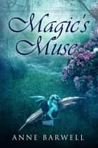 Magic's Muse ebook by Anne Barwell