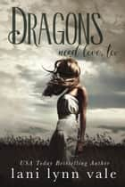 Dragons Need Love, Too ebook by Lani Lynn Vale