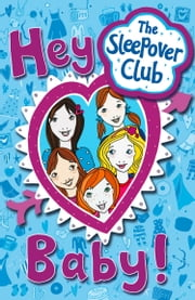 Hey Baby! (The Sleepover Club) ebook by Angie Bates