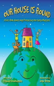 Our House Is Round - A Kid's Book About Why Protecting Our Earth Matters ebook by Yolanda Kondonassis,Joan Brush