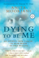 Dying to Be Me ebook by Anita Moorjani