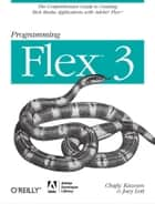 Programming Flex 3 ebook by Chafic Kazoun,Joey Lott