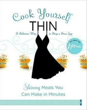 Cook Yourself Thin - Skinny Meals You Can Make in Minutes ebook by Lifetime Television