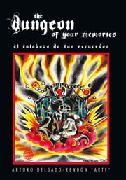 The Dungeon of Your Memories - El Calabozo De Tus Recuerdos ebook by Arturo Arte Delgado Rendon