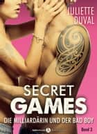 Secret Games - Band 3 - Die Milliardärin und der Bad Boy ebook by Juliette Duval