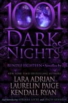1001 Dark Nights: Bundle Eighteen ebook by Lara Adrian, Laurelin Paige, Kendall Ryan,...