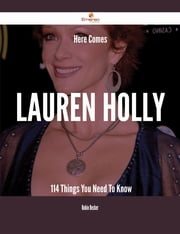 Here Comes Lauren Holly - 114 Things You Need To Know ebook by Robin Becker
