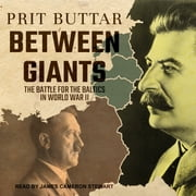 Between Giants - The Battle for the Baltics in World War II audiobook by Prit Buttar