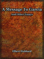 A Message to Garcia ebook by Hubbard, Elbert