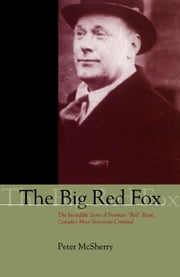 "The Big Red Fox - The Incredible Story of Norman ""Red"" Ryan, Canada's Most Notorious Criminal ebook by Peter McSherry"
