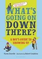 What's Going on Down There? - A Boy's Guide to Growing Up ebook by Ms Karen Gravelle, Robert Leighton